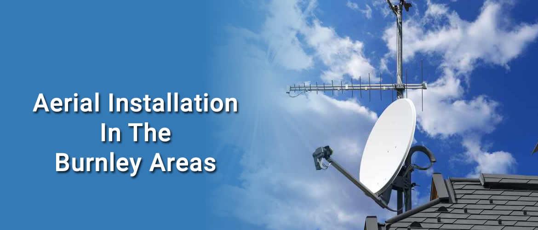 Aerial Installation & Repairs Burnley