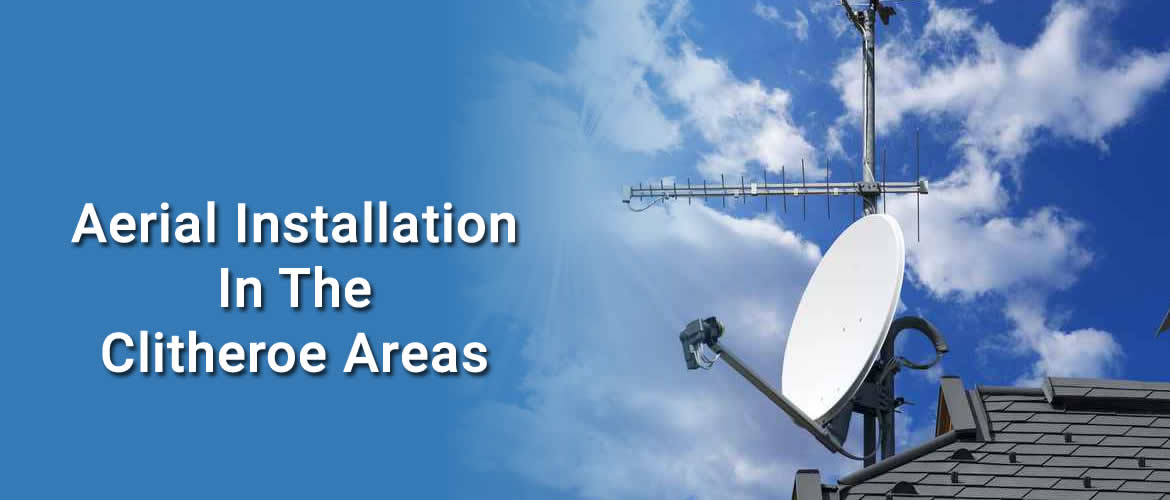 Aerial Installation & Repairs Clitheroe